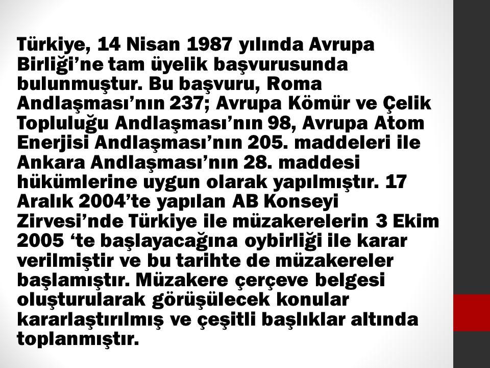 Türkiye, 14 Nisan 1987 yılında Avrupa Birliği'ne tam üyelik başvurusunda bulunmuştur. Bu başvuru, Roma Andlaşması'nın 237; Avrupa Kömür ve Çelik Toplu