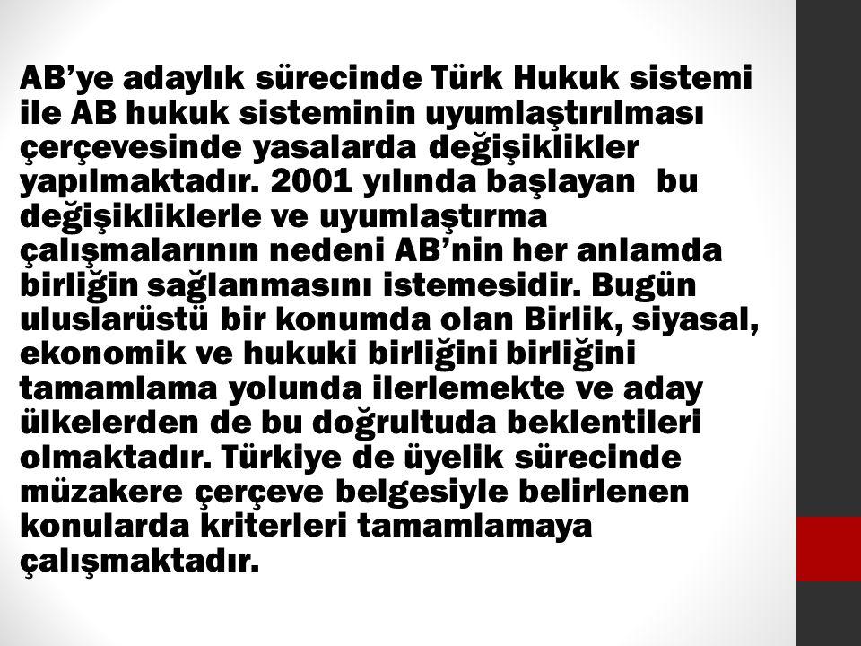 AB'ye adaylık sürecinde Türk Hukuk sistemi ile AB hukuk sisteminin uyumlaştırılması çerçevesinde yasalarda değişiklikler yapılmaktadır. 2001 yılında b