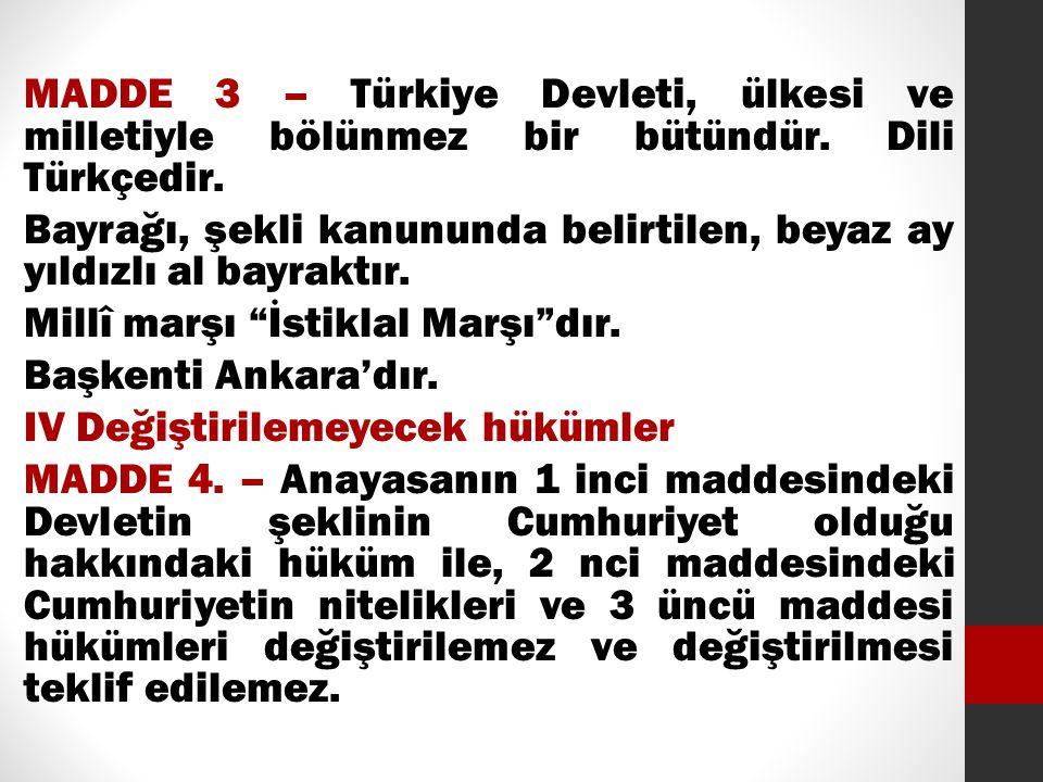 MADDE 3 – Türkiye Devleti, ülkesi ve milletiyle bölünmez bir bütündür. Dili Türkçedir. Bayrağı, şekli kanununda belirtilen, beyaz ay yıldızlı al bayra