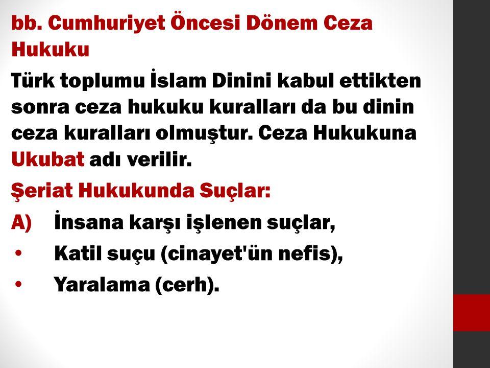 bb. Cumhuriyet Öncesi Dönem Ceza Hukuku Türk toplumu İslam Dinini kabul ettikten sonra ceza hukuku kuralları da bu dinin ceza kuralları olmuştur. Ceza