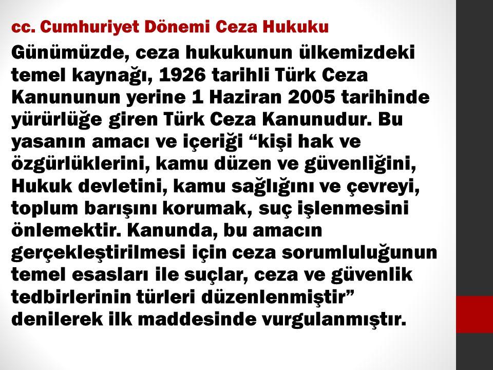 cc. Cumhuriyet Dönemi Ceza Hukuku Günümüzde, ceza hukukunun ülkemizdeki temel kaynağı, 1926 tarihli Türk Ceza Kanununun yerine 1 Haziran 2005 tarihind