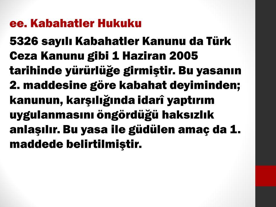 ee. Kabahatler Hukuku 5326 sayılı Kabahatler Kanunu da Türk Ceza Kanunu gibi 1 Haziran 2005 tarihinde yürürlüğe girmiştir. Bu yasanın 2. maddesine gör