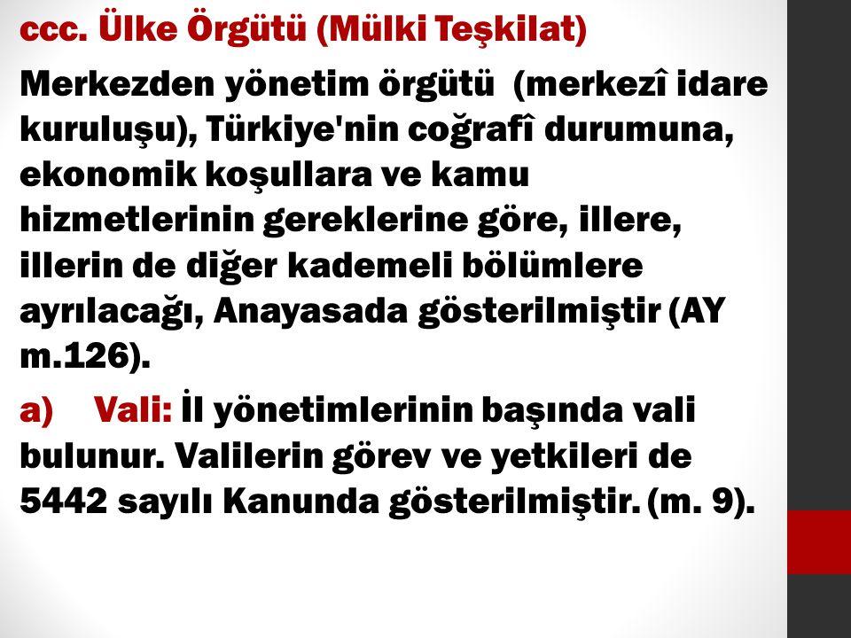 ccc. Ülke Örgütü (Mülki Teşkilat) Merkezden yönetim örgütü (merkezî idare kuruluşu), Türkiye'nin coğrafî durumuna, ekonomik koşullara ve kamu hizmetle