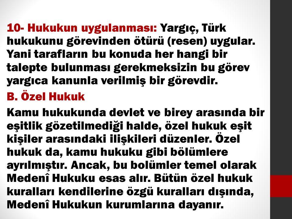 10- Hukukun uygulanması: Yargıç, Türk hukukunu görevinden ötürü (resen) uygular. Yani tarafların bu konuda her hangi bir talepte bulunması gerekmeksiz