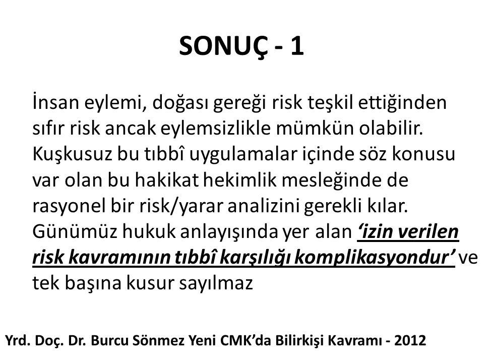 SONUÇ - 1 İnsan eylemi, doğası gereği risk teşkil ettiğinden sıfır risk ancak eylemsizlikle mümkün olabilir. Kuşkusuz bu tıbbî uygulamalar içinde söz
