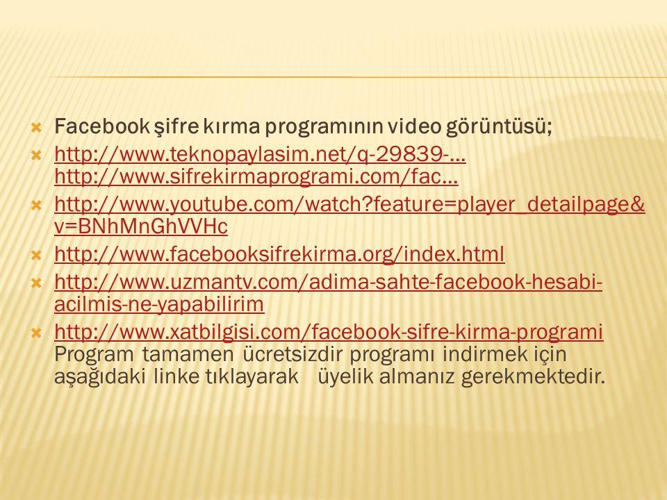  Facebook şifre kırma programının video görüntüsü;  http://www.teknopaylasim.net/q-29839-... http://www.sifrekirmaprogrami.com/fac... http://www.tek
