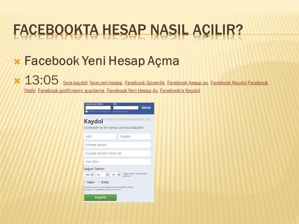  Facebook Hesap Açma Facebook a kaydolma ve Facebook giriş içinYeni Facebook hesap açma ve Facebook için güvenli email kullanımı ve genel yardım bilgileri sitemizde yer almaktadır.