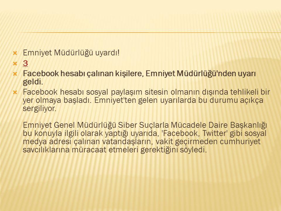  Emniyet Müdürlüğü uyardı!  3 3  Facebook hesabı çalınan kişilere, Emniyet Müdürlüğü'nden uyarı geldi.  Facebook hesabı sosyal paylaşım sitesin ol