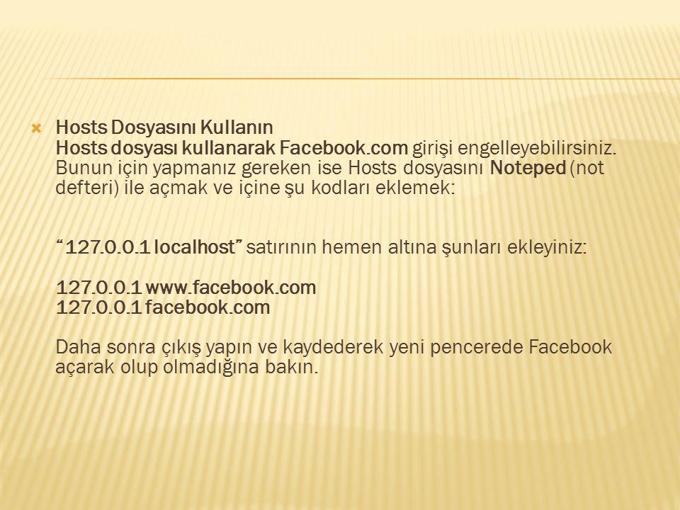  Hosts Dosyasını Kullanın Hosts dosyası kullanarak Facebook.com girişi engelleyebilirsiniz. Bunun için yapmanız gereken ise Hosts dosyasını Noteped (