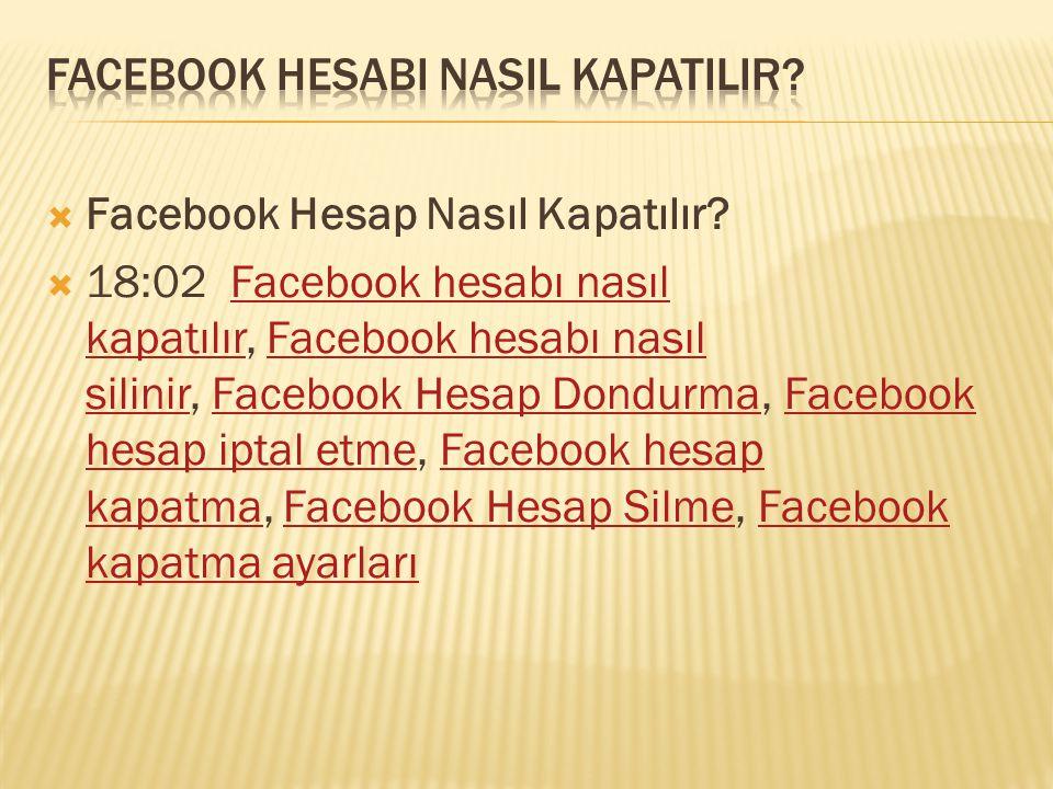  Facebook Hesap Nasıl Kapatılır?  18:02 Facebook hesabı nasıl kapatılır, Facebook hesabı nasıl silinir, Facebook Hesap Dondurma, Facebook hesap ipta