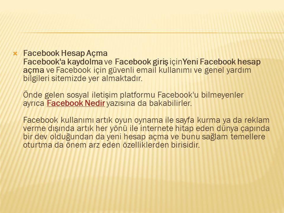  Facebook Hesap Açma Facebook'a kaydolma ve Facebook giriş içinYeni Facebook hesap açma ve Facebook için güvenli email kullanımı ve genel yardım bilg
