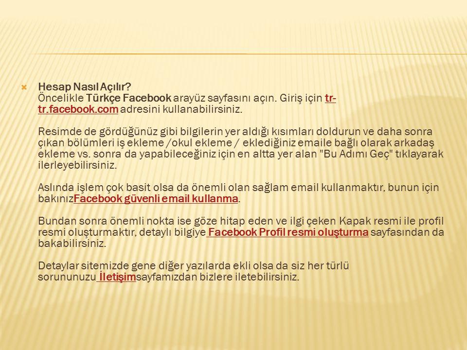  Hesap Nasıl Açılır? Öncelikle Türkçe Facebook arayüz sayfasını açın. Giriş için tr- tr.facebook.com adresini kullanabilirsiniz. Resimde de gördüğünü