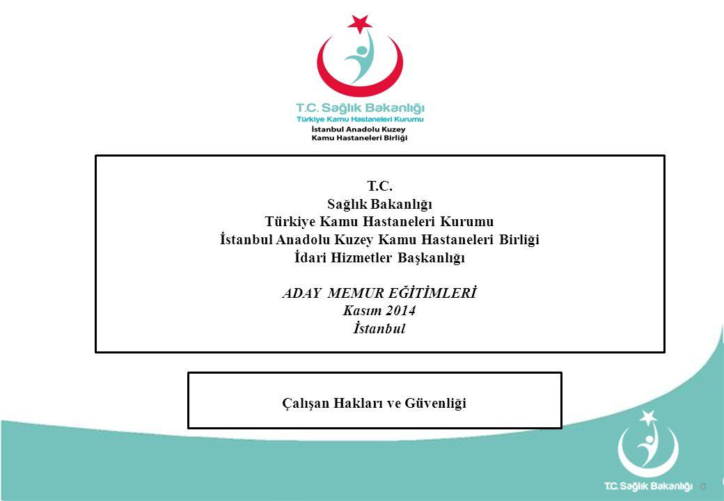 0 Çalışan Hakları ve Güvenliği T.C. Sağlık Bakanlığı Türkiye Kamu Hastaneleri Kurumu İstanbul Anadolu Kuzey Kamu Hastaneleri Birliği İdari Hizmetler B