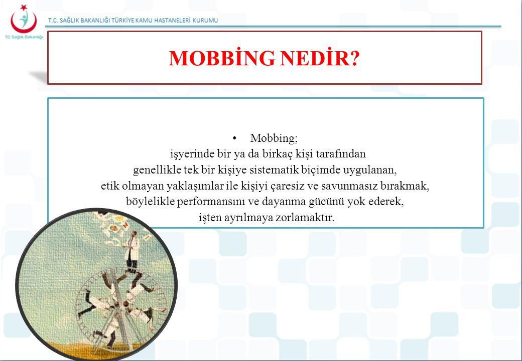 Mobbing; işyerinde bir ya da birkaç kişi tarafından genellikle tek bir kişiye sistematik biçimde uygulanan, etik olmayan yaklaşımlar ile kişiyi çaresi