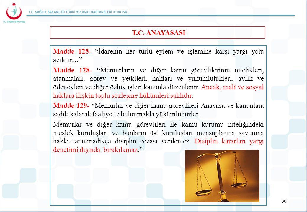 """Madde 125- """"İdarenin her türlü eylem ve işlemine karşı yargı yolu açıktır…"""" Madde 128- """"Memurların ve diğer kamu görevlilerinin nitelikleri, atanmalar"""
