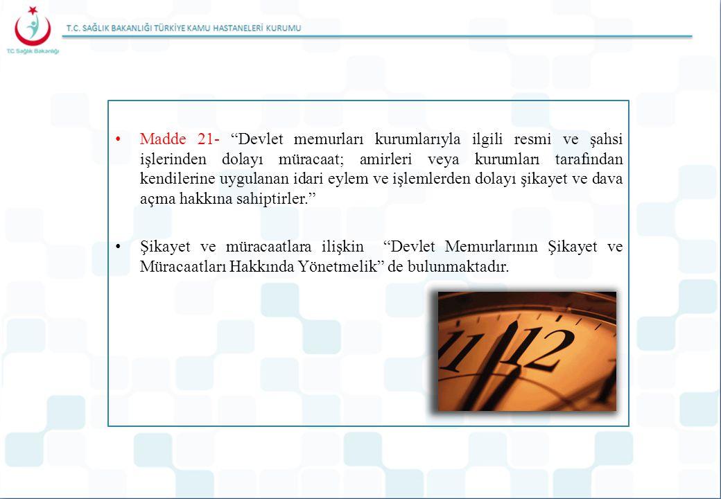 """Madde 21- """"Devlet memurları kurumlarıyla ilgili resmi ve şahsi işlerinden dolayı müracaat; amirleri veya kurumları tarafından kendilerine uygulanan id"""
