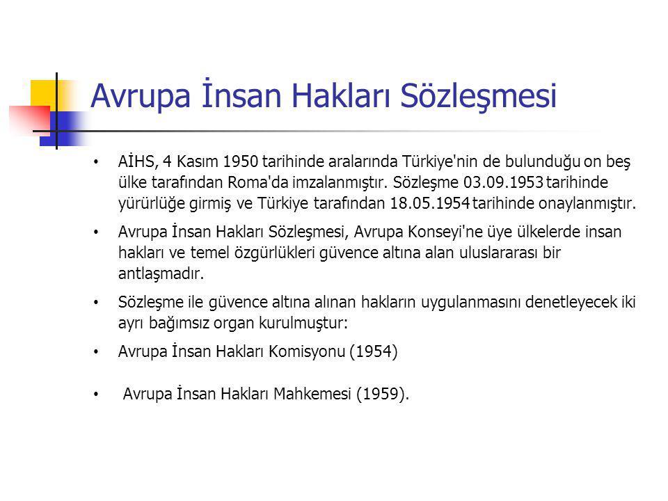 Avrupa İnsan Hakları Sözleşmesi AİHS, 4 Kasım 1950 tarihinde aralarında Türkiye'nin de bulunduğu on beş ülke tarafından Roma'da imzalanmıştır. Sözleşm