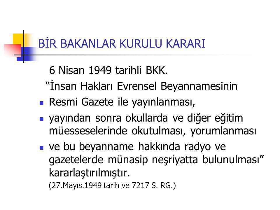 """BİR BAKANLAR KURULU KARARI 6 Nisan 1949 tarihli BKK. """"İnsan Hakları Evrensel Beyannamesinin Resmi Gazete ile yayınlanması, yayından sonra okullarda ve"""