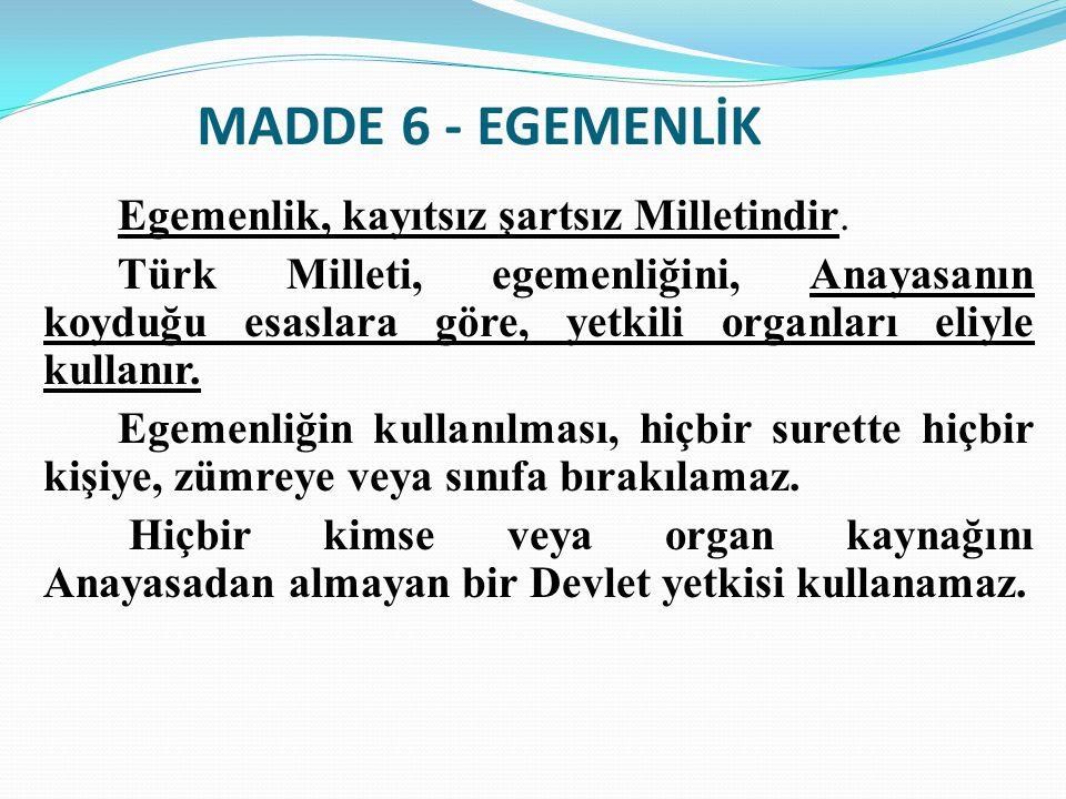 MADDE-7 YASAMA Yasama yetkisi Türk Milleti adına Türkiye Büyük Millet Meclisinindir.