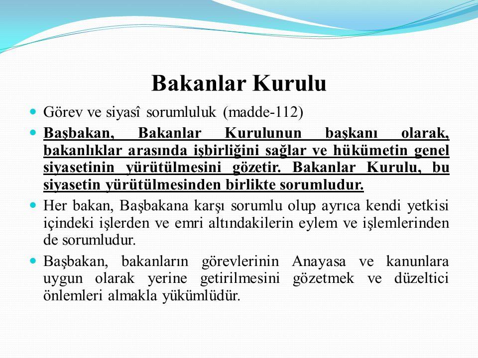 Bakanlar Kurulu Bakanlıkların kurulması ve bakanlar (madde-113) Bakanlıkların kurulması, kaldırılması, görevleri, yetkileri ve teşkilatı kanunla düzenlenir.