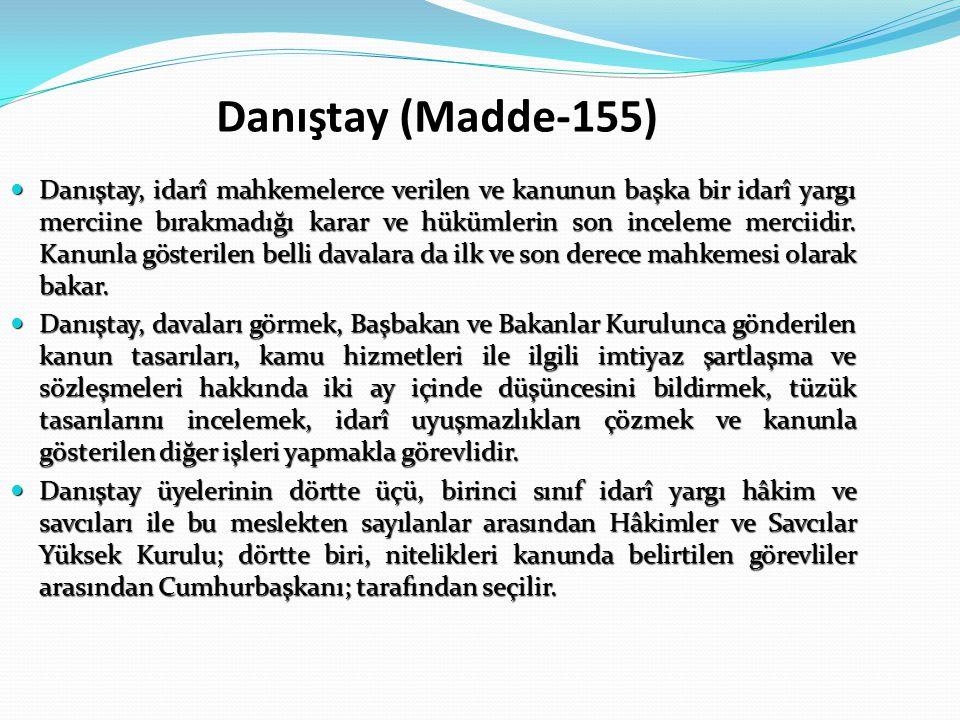 Danıştay (Madde-155) Danıştay, idarî mahkemelerce verilen ve kanunun başka bir idarî yargı merciine bırakmadığı karar ve hükümlerin son inceleme merci