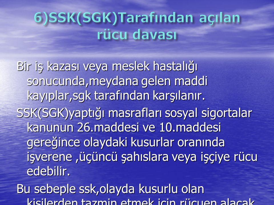 Bir iş kazası veya meslek hastalığı sonucunda,meydana gelen maddi kayıplar,sgk tarafından karşılanır. SSK(SGK)yaptığı masrafları sosyal sigortalar kan