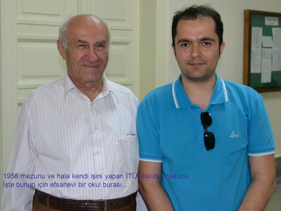 1958 mezunu ve hala kendi işini yapan İTÜ Makina mezunu.