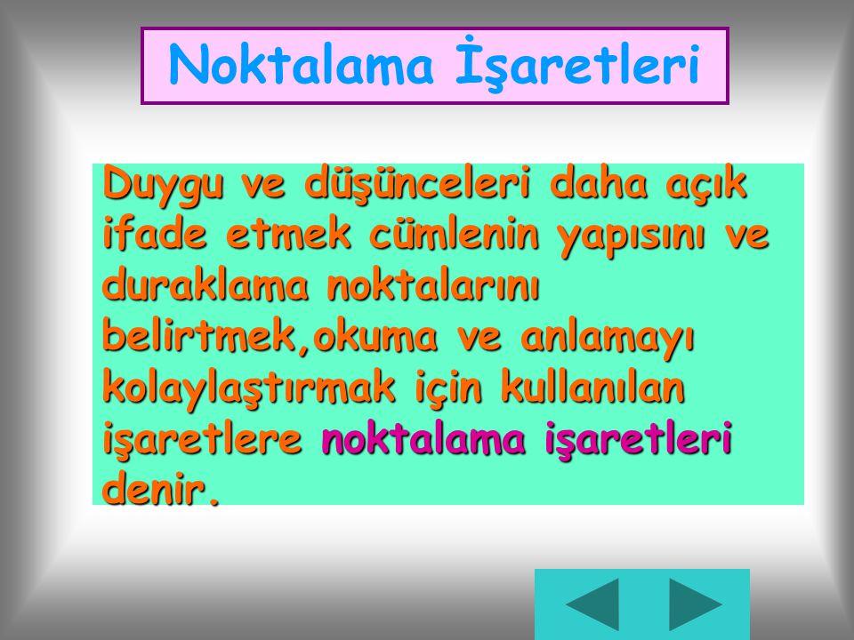 """NOKTALAMA İŞARETLERİ NOKTA(.) VİRGÜL(,) NOKTALI VİRGÜL(;) İKİ NOKTA(:) ÜÇ NOKTA(...) SORU İŞARETİ(?) ÜNLEM İŞARETİ(!) TIRNAK İŞARETİ("""" """") PARANTEZ İŞA"""