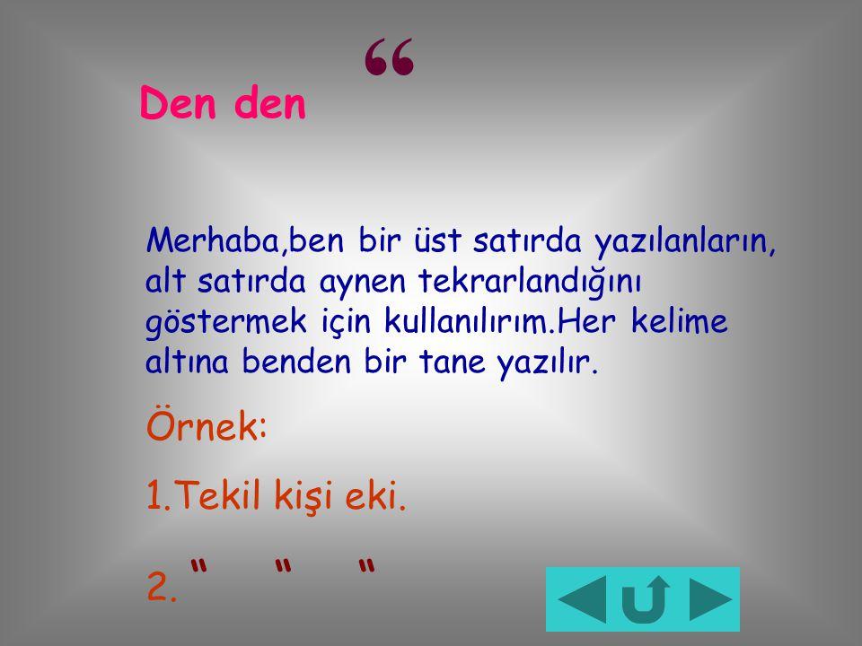 ( ) Kelimenin eş anlamlısını veya karşılığını göstermek için ben kullanılırım. Örnek: Zamir ( Adıl ) isimlerin yerine kullanılan kelimelerdir.