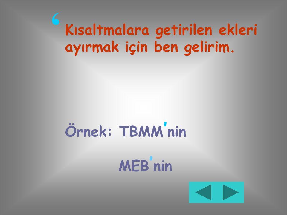Kesme İşareti ' Merhaba,ben özel isimlere getirilen çekim eklerini ayırmak için gelirim. Örnek: Atatürk ' ün mezarı Ankara ' dadır.