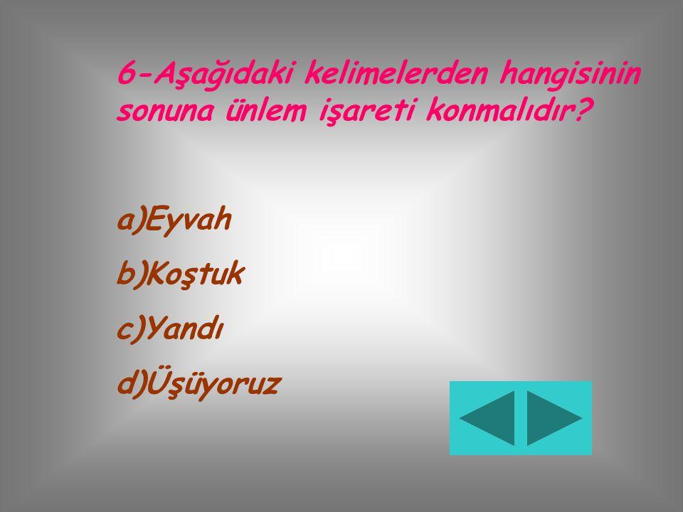 5-Kesme işareti hangi seçenekte doğru kullanılmıştır? a)Çanak'kale b)Okulu'muz c)Adana'ya d)Deniz'li