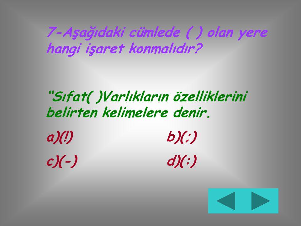 6-Aşağıdaki kelimelerden hangisinin sonuna ünlem işareti konmalıdır? a)Eyvah b)Koştuk c)Yandı d)Üşüyoruz