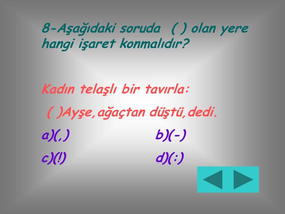 """7-Aşağıdaki cümlede ( ) olan yere hangi işaret konmalıdır? """"Sıfat( )Varlıkların özelliklerini belirten kelimelere denir. a)(!)b)(;) c)(-)d)(:)"""