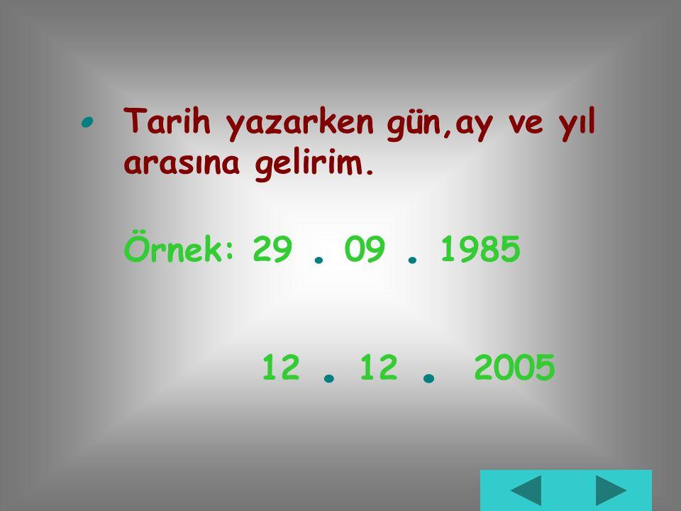 Bir yazının maddelerini gösteren rakamlardan sonra gelirim. Örnek: Dersler 1. türkçe 2. matematik.