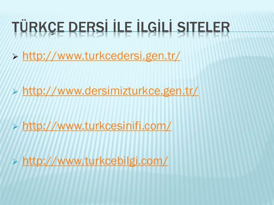  http://www.turkcedersi.gen.tr/ http://www.turkcedersi.gen.tr/  http://www.dersimizturkce.gen.tr/ http://www.dersimizturkce.gen.tr/  http://www.tur