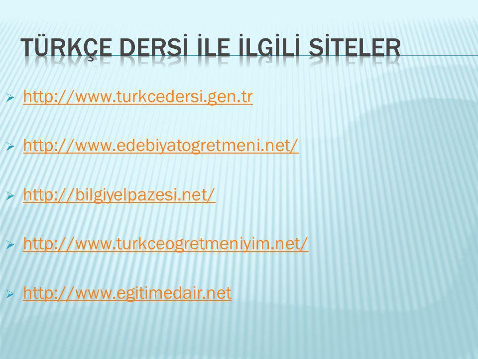  http://www.turkcedersi.gen.tr http://www.turkcedersi.gen.tr  http://www.edebiyatogretmeni.net/ http://www.edebiyatogretmeni.net/  http://bilgiyelp