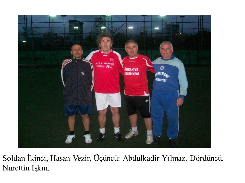 Soldan İkinci, Hasan Vezir, Üçüncü: Abdulkadir Yılmaz. Dördüncü, Nurettin Işkın.