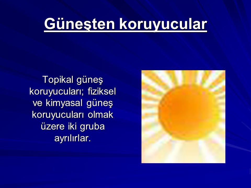 Güneşten koruyucular Topikal güneş koruyucuları; fiziksel ve kimyasal güneş koruyucuları olmak üzere iki gruba ayrılırlar.