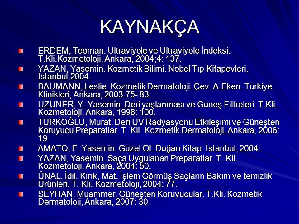 KAYNAKÇA ERDEM, Teoman. Ultraviyole ve Ultraviyole İndeksi. T.Kli.Kozmetoloji, Ankara, 2004;4: 137. YAZAN, Yasemin. Kozmetik Bilimi. Nobel Tıp Kitapev