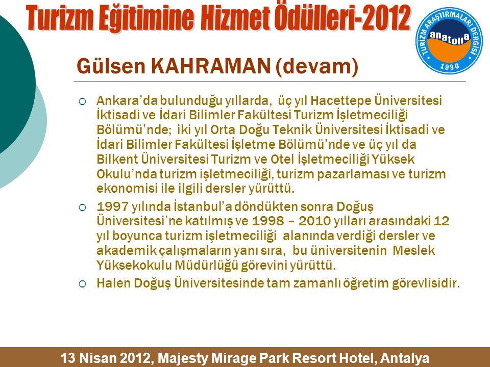 Gülsen KAHRAMAN (devam)  Ankara'da bulunduğu yıllarda, üç yıl Hacettepe Üniversitesi İktisadi ve İdari Bilimler Fakültesi Turizm İşletmeciliği Bölümü'nde; iki yıl Orta Doğu Teknik Üniversitesi İktisadi ve İdari Bilimler Fakültesi İşletme Bölümü'nde ve üç yıl da Bilkent Üniversitesi Turizm ve Otel İşletmeciliği Yüksek Okulu'nda turizm işletmeciliği, turizm pazarlaması ve turizm ekonomisi ile ilgili dersler yürüttü.
