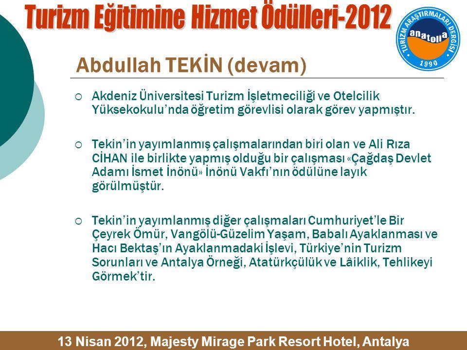 Abdullah TEKİN (devam)  Akdeniz Üniversitesi Turizm İşletmeciliği ve Otelcilik Yüksekokulu'nda öğretim görevlisi olarak görev yapmıştır.
