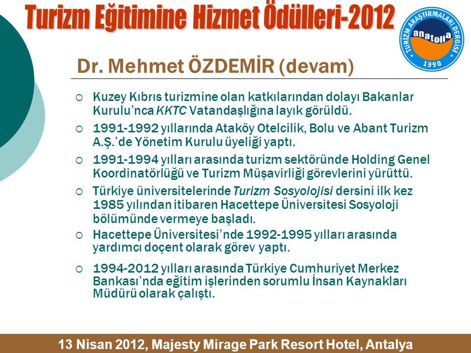 Dr. Mehmet ÖZDEMİR (devam)  Kuzey Kıbrıs turizmine olan katkılarından dolayı Bakanlar Kurulu'nca KKTC Vatandaşlığına layık görüldü.  1991-1992 yılla