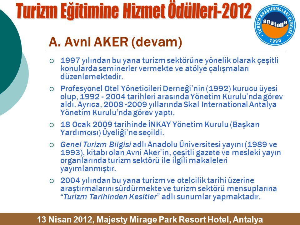 A. Avni AKER (devam)  1997 yılından bu yana turizm sektörüne yönelik olarak çeşitli konularda seminerler vermekte ve atölye çalışmaları düzenlemekted