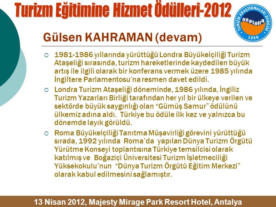 Gülsen KAHRAMAN (devam)  1981-1986 yıllarında yürüttüğü Londra Büyükelçiliği Turizm Ataşeliği sırasında, turizm hareketlerinde kaydedilen büyük artış ile ilgili olarak bir konferans vermek üzere 1985 yılında İngiltere Parlamentosu'na resmen davet edildi.