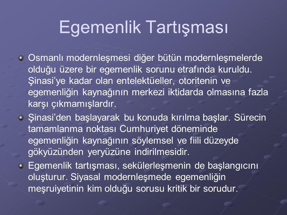 Egemenlik Tartışması Osmanlı modernleşmesi diğer bütün modernleşmelerde olduğu üzere bir egemenlik sorunu etrafında kuruldu. Şinasi'ye kadar olan ente