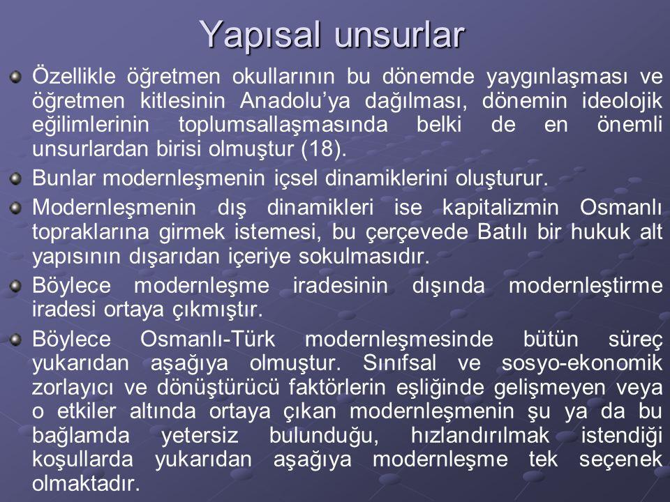 Yapısal unsurlar Özellikle öğretmen okullarının bu dönemde yaygınlaşması ve öğretmen kitlesinin Anadolu'ya dağılması, dönemin ideolojik eğilimlerinin