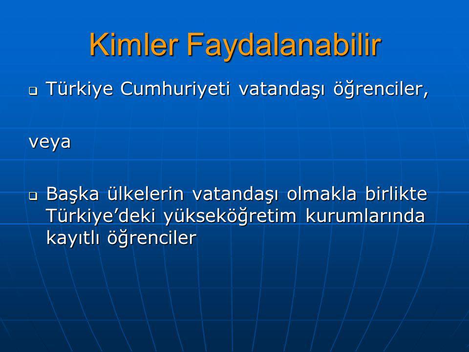 Kimler Faydalanabilir  Türkiye Cumhuriyeti vatandaşı öğrenciler, veya  Başka ülkelerin vatandaşı olmakla birlikte Türkiye'deki yükseköğretim kurumla