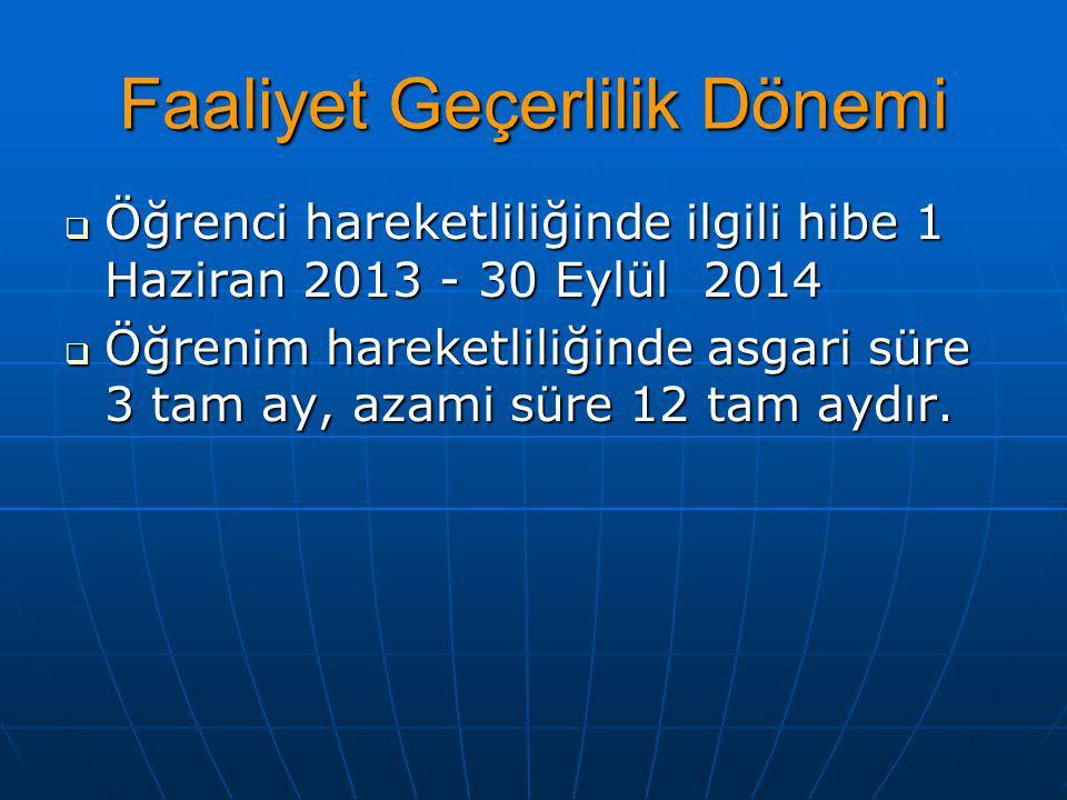 Faaliyet Geçerlilik Dönemi  Öğrenci hareketliliğinde ilgili hibe 1 Haziran 2013 - 30 Eylül 2014  Öğrenim hareketliliğinde asgari süre 3 tam ay, azami süre 12 tam aydır.