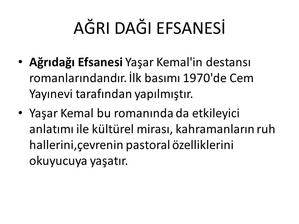AĞRI DAĞI EFSANESİ Ağrıdağı Efsanesi Yaşar Kemal in destansı romanlarındandır.