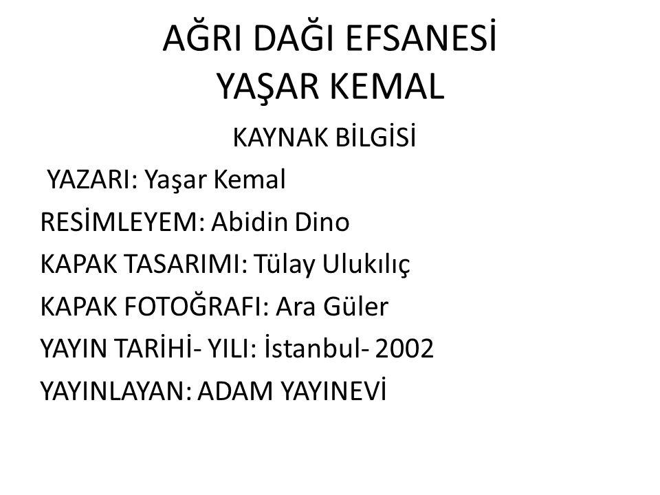 AĞRI DAĞI EFSANESİ YAŞAR KEMAL KAYNAK BİLGİSİ YAZARI: Yaşar Kemal RESİMLEYEM: Abidin Dino KAPAK TASARIMI: Tülay Ulukılıç KAPAK FOTOĞRAFI: Ara Güler YAYIN TARİHİ- YILI: İstanbul- 2002 YAYINLAYAN: ADAM YAYINEVİ